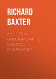 A Christian Directory, Part 3: Christian Ecclesiastics