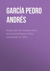 Nuevo plan de fronteras de la provincia de Buenos Aires, proyectado en 1816