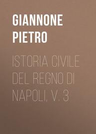 Istoria civile del Regno di Napoli, v. 3