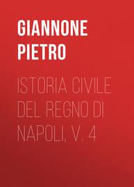 Istoria civile del Regno di Napoli, v. 4