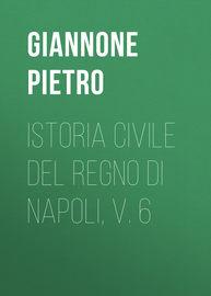 Istoria civile del Regno di Napoli, v. 6