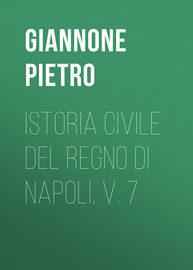 Istoria civile del Regno di Napoli, v. 7