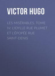 Les mis?rables. Tome IV: L'idylle rue Plumet et l'?pop?e rue Saint-Denis