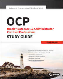 OCP: Oracle Database 12c Administrator Certified Professional Study Guide. Exam 1Z0-063