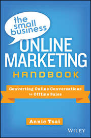The Small Business Online Marketing Handbook. Converting Online Conversations to Offline Sales
