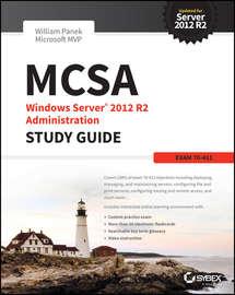 MCSA Windows Server 2012 R2 Administration Study Guide. Exam 70-411
