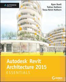 Autodesk Revit Architecture 2015 Essentials. Autodesk Official Press