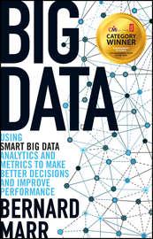 Big Data. Using SMART Big Data, Analytics and Metrics To Make Better Decisions and Improve Performance
