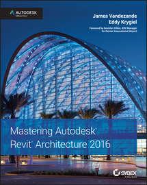 Mastering Autodesk Revit Architecture 2016. Autodesk Official Press