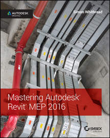 Mastering Autodesk Revit MEP 2016. Autodesk Official Press