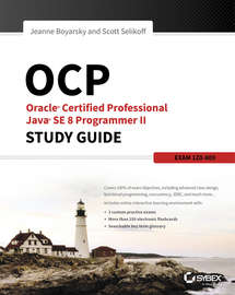OCP: Oracle Certified Professional Java SE 8 Programmer II Study Guide. Exam 1Z0-809
