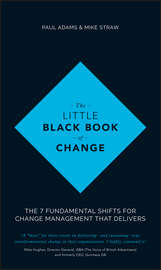 The Little Black Book of Change. The 7 fundamental shifts for change management that delivers