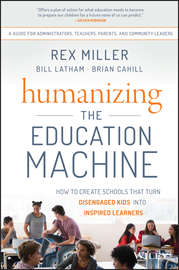 Humanizing the Education Machine. How to Create Schools That Turn Disengaged Kids Into Inspired Learners