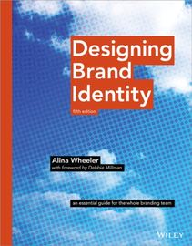 Designing Brand Identity. An Essential Guide for the Whole Branding Team