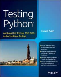 Testing Python. Applying Unit Testing, TDD, BDD and Acceptance Testing