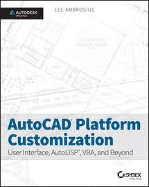 AutoCAD Platform Customization. User Interface, AutoLISP, VBA, and Beyond