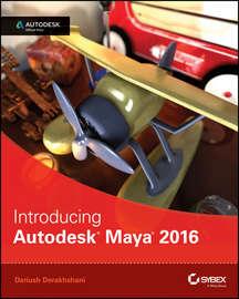 Introducing Autodesk Maya 2016. Autodesk Official Press
