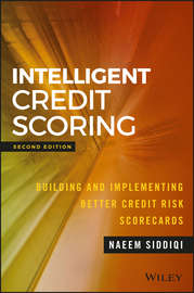 Intelligent Credit Scoring. Building and Implementing Better Credit Risk Scorecards