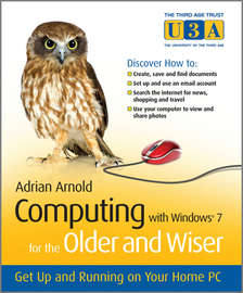 Computing with Windows 7 for the Older and Wiser. Get Up and Running on Your Home PC