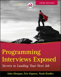 Programming Interviews Exposed. Secrets to Landing Your Next Job