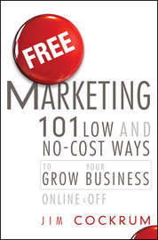 Free Marketing. 101 Low and No-Cost Ways to Grow Your Business, Online and Off