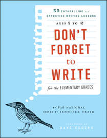 Don't Forget to Write for the Elementary Grades. 50 Enthralling and Effective Writing Lessons (Ages 5 to 12)