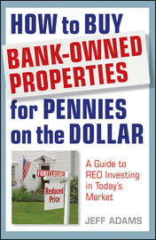 How to Buy Bank-Owned Properties for Pennies on the Dollar. A Guide To REO Investing In Today's Market