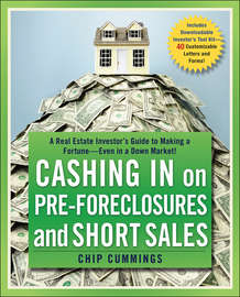 Cashing in on Pre-foreclosures and Short Sales. A Real Estate Investor's Guide to Making a Fortune Even in a Down Market
