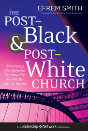 The Post-Black and Post-White Church. Becoming the Beloved Community in a Multi-Ethnic World