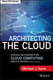 Architecting the Cloud. Design Decisions for Cloud Computing Service Models (SaaS, PaaS, and IaaS)
