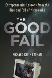 The Good Fail. Entrepreneurial Lessons from the Rise and Fall of Microworkz