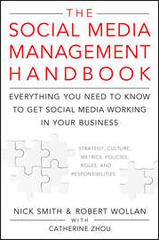 The Social Media Management Handbook. Everything You Need To Know To Get Social Media Working In Your Business