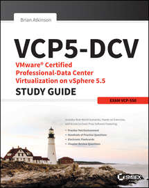 VCP5-DCV VMware Certified Professional-Data Center Virtualization on vSphere 5.5 Study Guide. Exam VCP-550