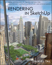 Rendering in SketchUp. From Modeling to Presentation for Architecture, Landscape Architecture, and Interior Design