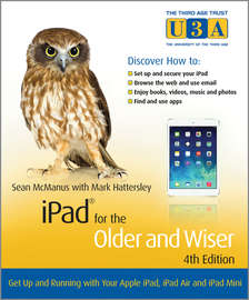iPad for the Older and Wiser. Get Up and Running with Your Apple iPad, iPad Air and iPad Mini
