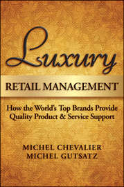 Luxury Retail Management. How the World's Top Brands Provide Quality Product and Service Support