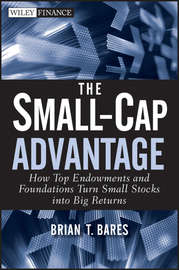 The Small-Cap Advantage. How Top Endowments and Foundations Turn Small Stocks into Big Returns