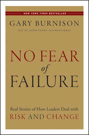 No Fear of Failure. Real Stories of How Leaders Deal with Risk and Change