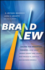 Brand New. Solving the Innovation Paradox -- How Great Brands Invent and Launch New Products, Services, and Business Models