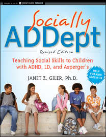 Socially ADDept. Teaching Social Skills to Children with ADHD, LD, and Asperger's