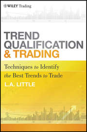 Trend Qualification and Trading. Techniques To Identify the Best Trends to Trade