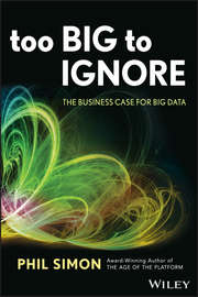 Too Big to Ignore. The Business Case for Big Data
