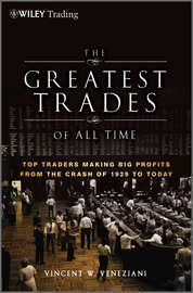 The Greatest Trades of All Time. Top Traders Making Big Profits from the Crash of 1929 to Today