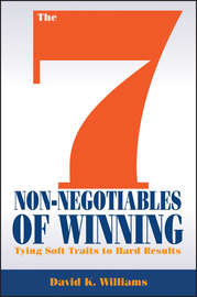 The 7 Non-Negotiables of Winning. Tying Soft Traits to Hard Results