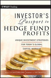 Investor's Passport to Hedge Fund Profits. Unique Investment Strategies for Today's Global Capital Markets