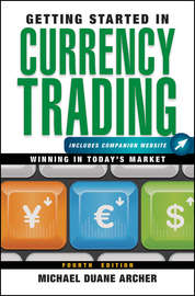 Getting Started in Currency Trading. Winning in Today's Market
