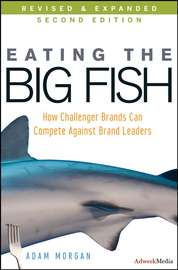 Eating the Big Fish. How Challenger Brands Can Compete Against Brand Leaders