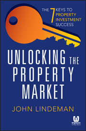 Unlocking the Property Market. The 7 Keys to Property Investment Success