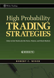 High Probability Trading Strategies. Entry to Exit Tactics for the Forex, Futures, and Stock Markets
