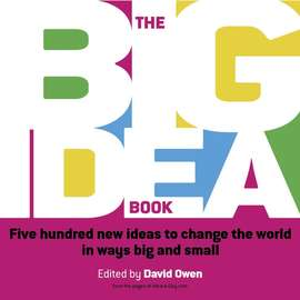 The Big Idea Book. Five hundred new ideas to change the world in ways big and small